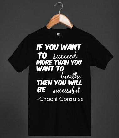Chachi Gonzales quote shirt - UrbanRat - Skreened T-shirts, Organic Shirts, Hoodies, Kids Tees, Baby One-Pieces and Tote Bags Custom T-Shirts, Organic Shirts, Hoodies, Novelty Gifts, Kids Apparel, Baby One-Pieces | Skreened - Ethical Custom Apparel