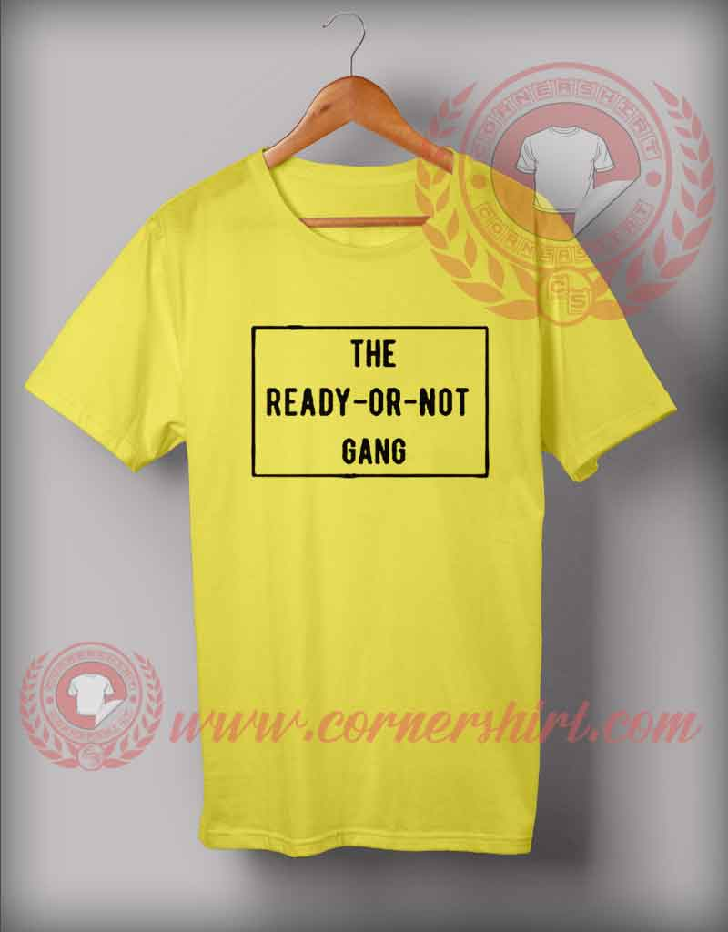 The Ready Or Not Gang Quotes T Shirt Cheap Custom Made T Shirts
