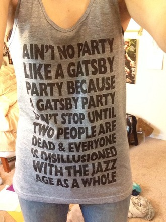tank top the great gatsby gatsby aint no party like a gatsby party grey greay tanktop singlet top tumblr print print tank grey tank graphic tank top shirt gatsby tank top funny gatsby inspired gray tanktop grey tank top graphic tee book writing grey t-shirt blouse
