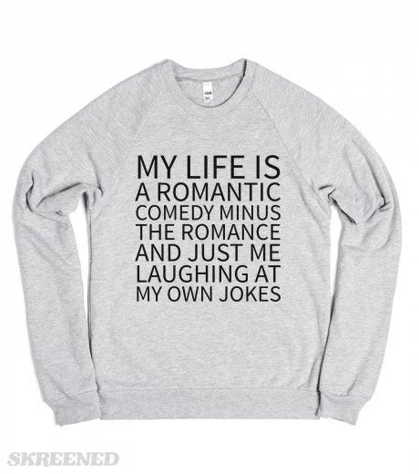 My life is a romantic comedy minus the romance... sweatshirt sweater (idd221607)