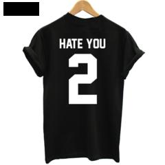 Hate you 2 tee