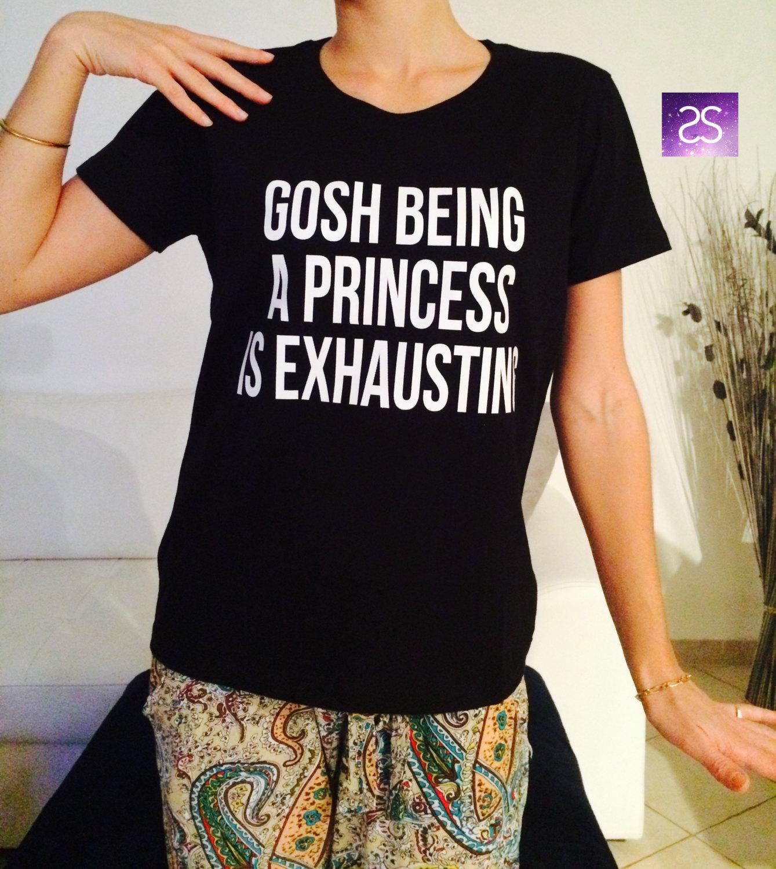 Gosh Being A Princess Is Exhausting TShirt Unisex Womens