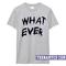 Whatever t-shirt - teenamycs