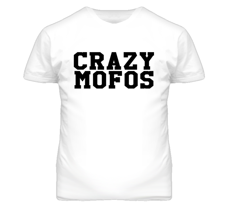 Crazy Mofos Graphic T Shirt