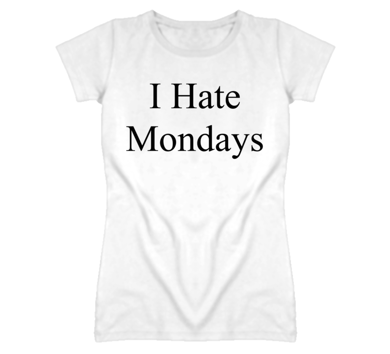 I Hate Mondays Popular Celebrity Funny T Shirt