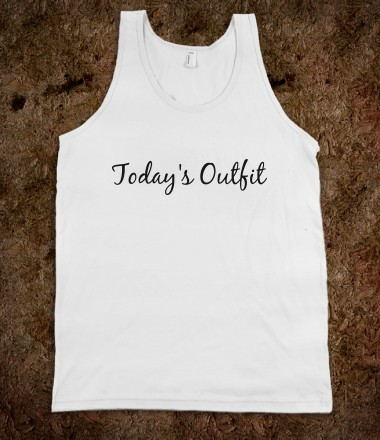 """Today's Outfit"" tank  - DollFace Apparel - Skreened T-shirts, Organic Shirts, Hoodies, Kids Tees, Baby One-Pieces and Tote Bags Custom T-Shirts, Organic Shirts, Hoodies, Novelty Gifts, Kids Apparel, Baby One-Pieces 