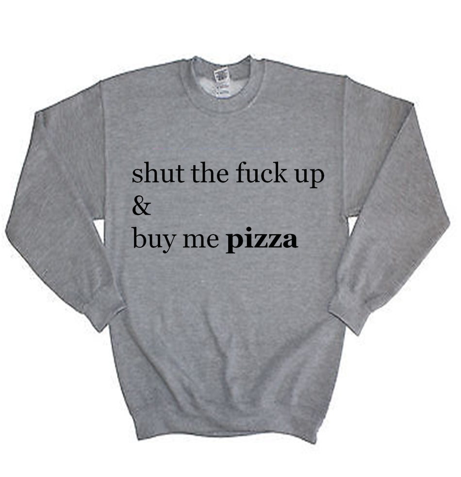 Shut The Fuck Up Grey Sweatshirt