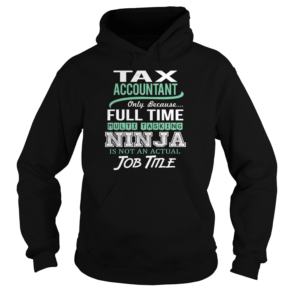 Tax Accountant Only Because Full Time Multi Tasking Ninja Is Not An Actual Job Title T Shirt & Hoodie