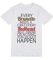 t-shirt,brunette,redhead,red,hair,ginger,bff,besties,best friend shirt,bff shirts,friends,funny,gift ideas,crazy,fiery,shirt