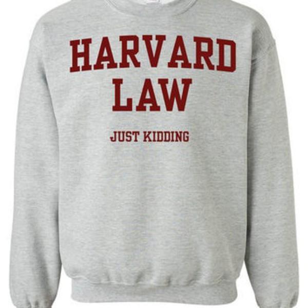 Harvard Law Just Kidding Sweaters Quotes School Shirt Long Sleeved Women Grey Jumper Shirt Unisex Tshirt Sweatshirt T-Shirt Size S M L