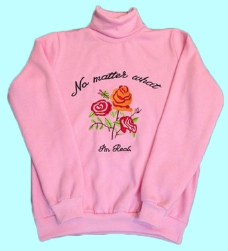 sweater tumblr cool cute roses rose sweatshirt turtleneck turtleneck sweater pastel pink pink pink sweater quote on it real realest love pretty kawaii
