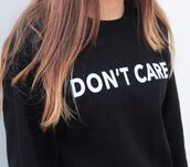black,sweatshirt ysl,jacket,don't care,black sweater,dont care black sweatshirt,sweatshirt,shirt,hoodie,sweater,crewneck,quote on it,kfashion,korean fashion,don't,care,white,dress,earphones,black dont care sweaterr,clothes,black white writing don't care,tumblr,tumblr girl,tumblr clothes,tumblr outfit,tumblr sweater,tumblr fashion,tumblr style,hipster,hipster sweater,soft grunge,blouse
