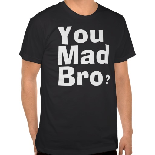 I ain't even mad. tshirts from Zazzle.com