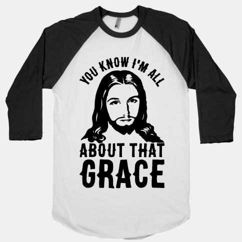 You know i'm all about that grace