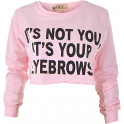 Reverse clothing its not you its your eyebrows slogan cropped