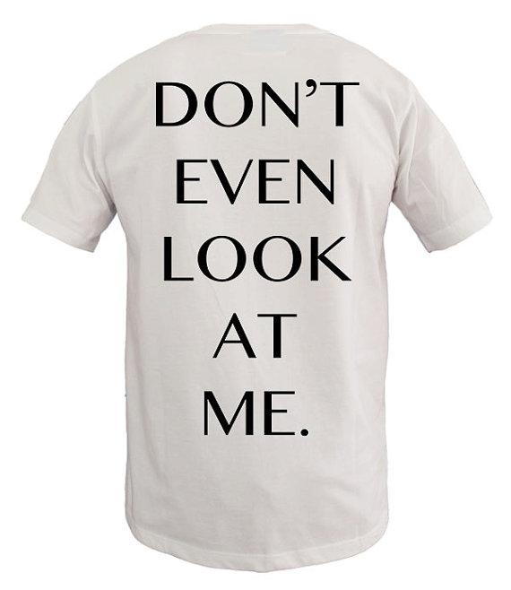 Don't even look at me mens tshirt womens tshirt by sweetteesnow