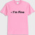 Im fine T shirt