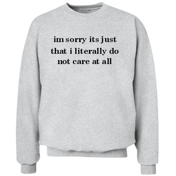 Literally do not care: custom unisex hanes crew neck sweatshirt