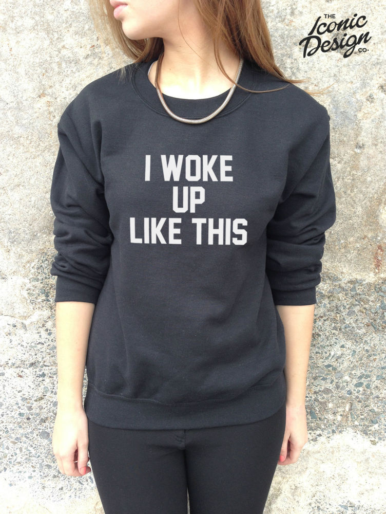 I Woke Up Like This Jumper Top Sweater Sweatshirt Funny Fashion Tumblr Dis | eBay