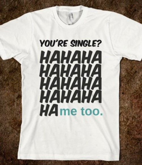 shirt funny t-shirt tshirt skreened single ladies joke
