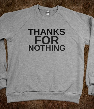 THANKS FOR NOTHING - glamfoxx.com - Skreened T-shirts, Organic Shirts, Hoodies, Kids Tees, Baby One-Pieces and Tote Bags Custom T-Shirts, Organic Shirts, Hoodies, Novelty Gifts, Kids Apparel, Baby One-Pieces | Skreened - Ethical Custom Apparel