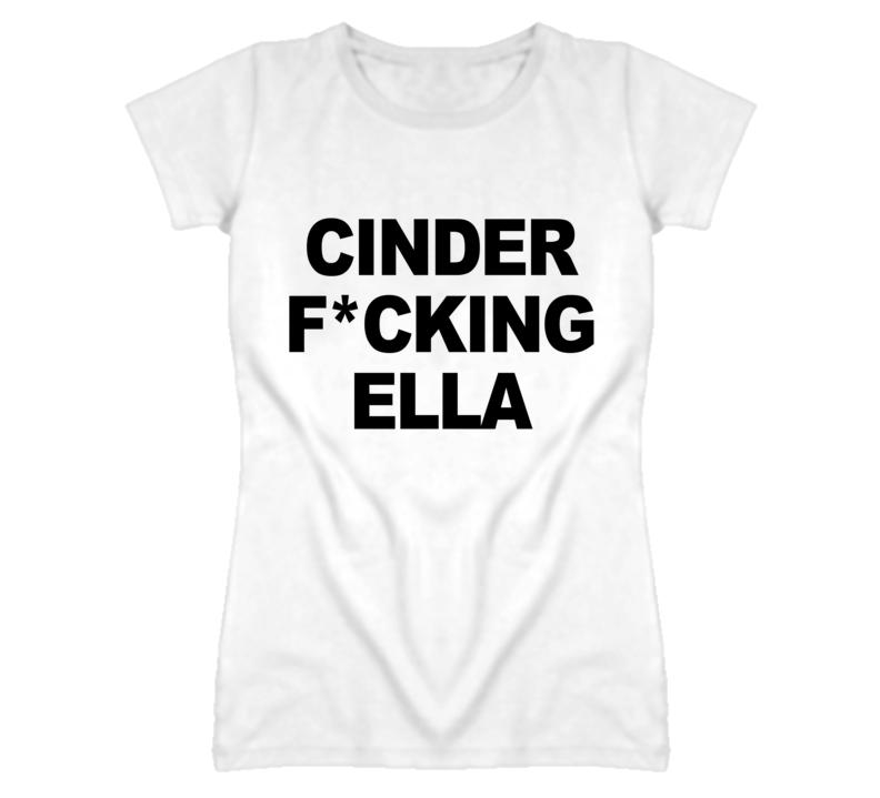 Cinderella cinder fcking ella princess funny graphic t shirt