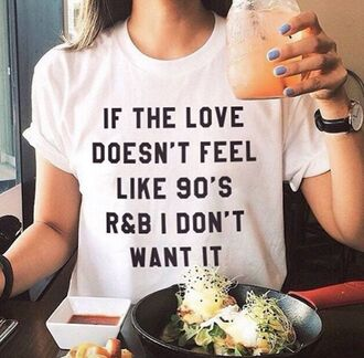 shirt t-shirt 90s style love quote on it white randb white top black letters cute love quotes 90's shirt white t-shirt graphic tee r&b tumblr