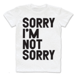 Sorry I'm Not Sorry (Women) ♥ | Print Liberation