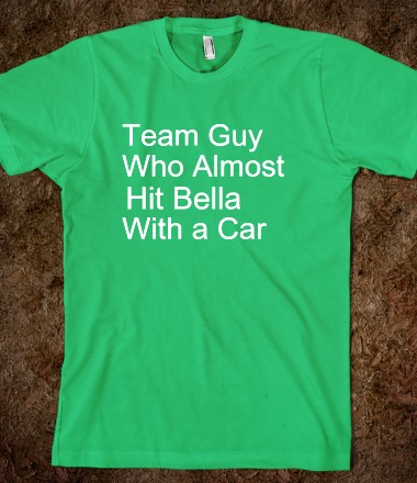 Team Guy Who Almost Hit Bella With a Car - Q Tees - Skreened T-shirts, Organic Shirts, Hoodies, Kids Tees, Baby One-Pieces and Tote Bags Custom T-Shirts, Organic Shirts, Hoodies, Novelty Gifts, Kids Apparel, Baby One-Pieces | Skreened - Ethical Custom Apparel