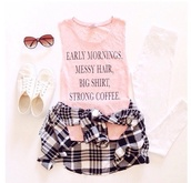 sunglasses,style,cute,pink,plaid shirt,shorts,top,t-shirt,quote on it,blouse,early morning,coffe,skirt,teenagers,girl,life,coffee,mornings,summer,hair,breakfast,shirt