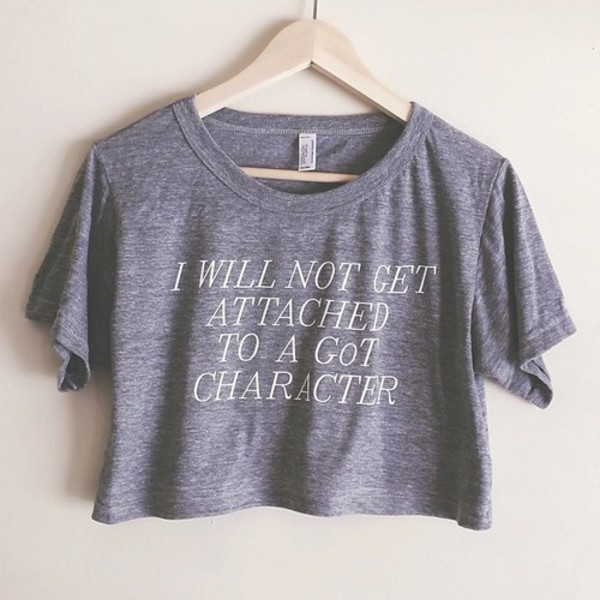 shirt tumblr grey quote on it game of thrones t-shirt crop tops
