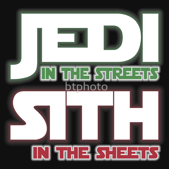 """jedi in the streets, sith in the sheets"