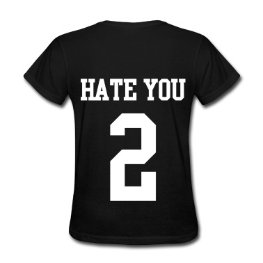 Hate you 2 T-Shirt | Spreadshirt | ID: 13430766