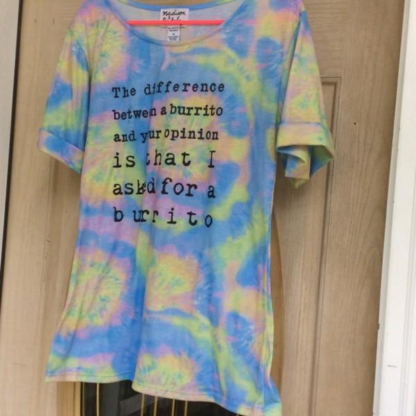 t-shirt tie dye shirt burrito opinion sassy funny multicolor