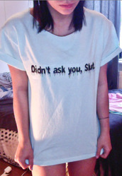 t-shirt,didn't ask you,slut