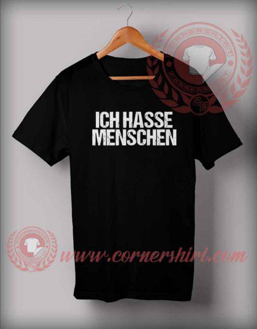 Custom Design T Shirts   Ich Hasse Menschen Custom Design T Shirts Custom Shirt Design