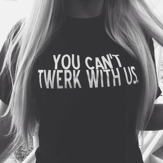 shirt you cant twerk with us t-shirt black black t-shirt skreened twerk you can't sit with us you can't twerk with us style