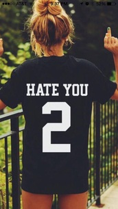 t-shirt,black t-shirt,quote on it,shirt,hate,bleu,swag top,cool shirts,graphic tee,black top,top,dope,girly,girl,girly wishlist,hate you 2
