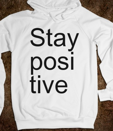 Stay Positive - Tumblr hipsters must have. - Skreened T-shirts, Organic Shirts, Hoodies, Kids Tees, Baby One-Pieces and Tote Bags Custom T-Shirts, Organic Shirts, Hoodies, Novelty Gifts, Kids Apparel, Baby One-Pieces | Skreened - Ethical Custom Apparel