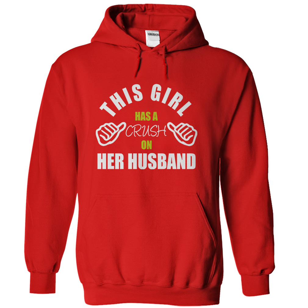 This Girl Has A Crush On Her Husband T-Shirt & Hoodie