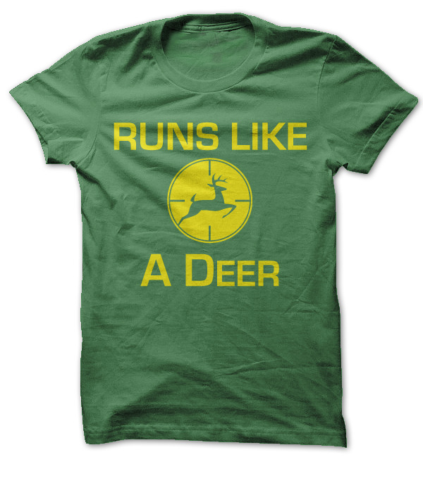 Runs Like A Deer T-Shirt & Hoodie