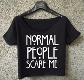 shirt,t-shirt,american horror story,top,black,crop tops,normal people scare me,www.ebonylace.net,tank top,quote on it,white words,black t-shirt,hipster,cool