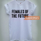 Females of the future t-shirt men women and youth