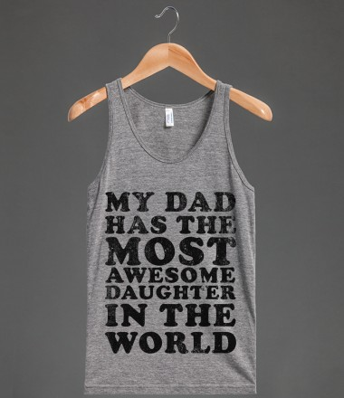 My Dad Has The Most Awesome Daughter in The World - SWEET TANKS - Skreened T-shirts, Organic Shirts, Hoodies, Kids Tees, Baby One-Pieces and Tote Bags Custom T-Shirts, Organic Shirts, Hoodies, Novelty Gifts, Kids Apparel, Baby One-Pieces | Skreened - Ethical Custom Apparel