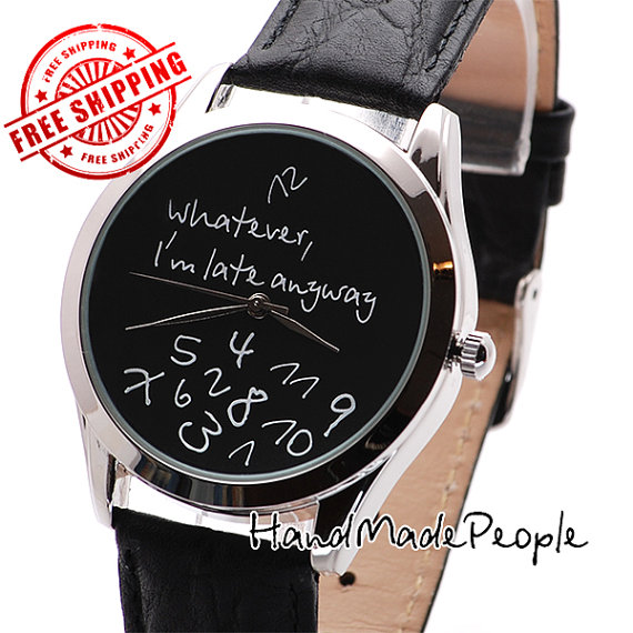 Black Watch Face Design Whatever I'm Late Anyway, Wrist Watch, Unisex Watches, Anniversary Gift Watch, Leather Wristwatch - Free Shipping