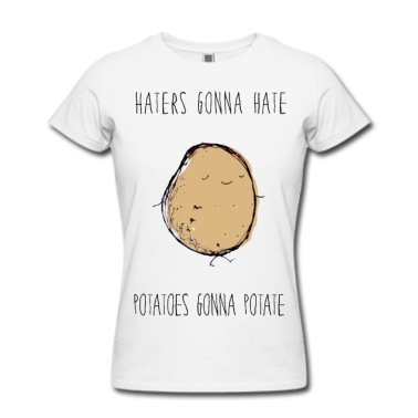 Haters Gonna Hate, Potatoes Gonna Potate T-Shirt | Spreadshirt | ID: 9374636