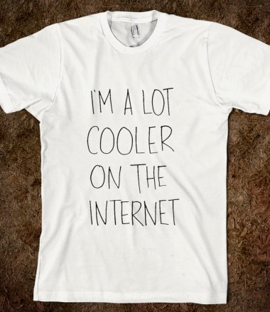 I'm a lot cooler on the internet - Fiji Life - Skreened T-shirts, Organic Shirts, Hoodies, Kids Tees, Baby One-Pieces and Tote Bags Custom T-Shirts, Organic Shirts, Hoodies, Novelty Gifts, Kids Apparel, Baby One-Pieces | Skreened - Ethical Custom Apparel