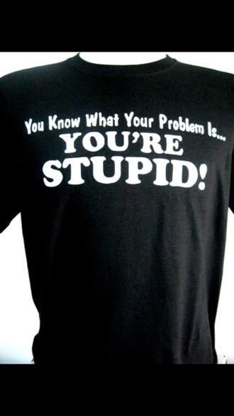t-shirt black teeshirt black t-shirt teeshirt stupid funny funny shirt mens t-shirt