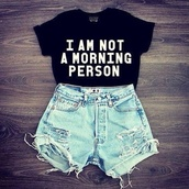 shirt,shorts,batoko,www.batoko.com,t-shirt,i'm not a morning person,top,denim shorts,High waisted shorts