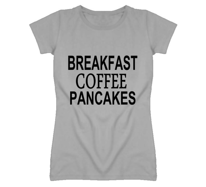 Breakfast Coffee Pancakes Funny T Shirt